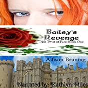 Bailey's Revenge: Irish Twist of Fate, Book 1 | Allison Bruning
