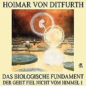 Das biologische Fundament (Der Geist fiel nicht vom Himmel 1)   Hoimar von Ditfurth