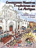 Fiestas and Holidays in Antigua = Conozcamos Nuestras Tradiciones en La Antigua (Spanish Edition)