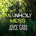 An Unholy Mess Audiobook by Joyce Cato Narrated by Karen Cass
