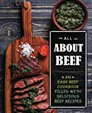 All About Beef: An Easy Beef Cookbook Filled With Delicious Beef Recipes