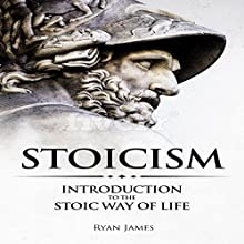 Stoicism: Introduction to the Stoic Way of Life Audiobook by Ryan James Narrated by Eric Burr
