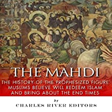 The Mahdi: The History of the Prophesized Figure Muslims Believe Will Redeem Islam and Bring About the End Times (       UNABRIDGED) by  Charles River Editors Narrated by Doron Alon