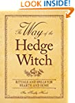 The Way of the Hedge Witch: Rituals a...