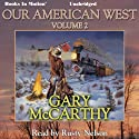 Our American West: Volume 2 (       UNABRIDGED) by Gary McCarthy Narrated by Rusty Nelson