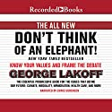 The All New Don't Think of an Elephant!: Know Your Values and Frame the Debate Audiobook by George Lakoff Narrated by Chris Sorenson