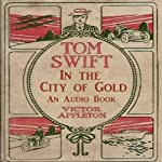 Tom Swift in the City of Gold: Marvelous Adventurers Underground (       UNABRIDGED) by Victor Appleton Narrated by John Michaels