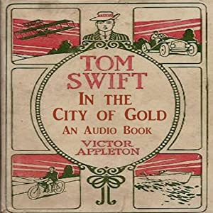 Tom Swift in the City of Gold: Marvelous Adventurers Underground | [Victor Appleton]