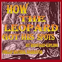 How the Leopard Got His Spots (       UNABRIDGED) by Rudyard Kipling Narrated by Phillip J. Mather