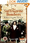 The Suffragette Bombers: Britain's Fo...