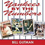 Yankees by the Numbers: A Complete Team History of the Bronx Bombers by Uniform Number | Bill Gutman