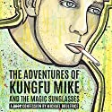 The Adventures of KungFu Mike and the Magic Sunglasses: A Confession by Michael Boulerice Audiobook by Michael A. Boulerice Narrated by Mercury Welles