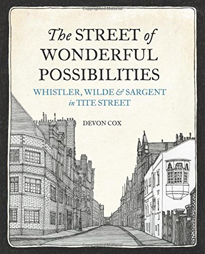 The Street of Wonderful Possibilities: Whistler, Wilde and Sargent in Tite Street