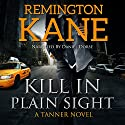 Kill in Plain Sight: A Tanner Novel, Volume 2 Audiobook by Remington Kane Narrated by Daniel Dorse
