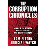 The Corruption Chronicles: Obama's Big Secrecy, Big Corruption, and Big Government ~ Tom Fitton