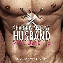 Sharing My Gay Husband, Volume 6 Audiobook by Hank Wilder Narrated by Hank Wilder