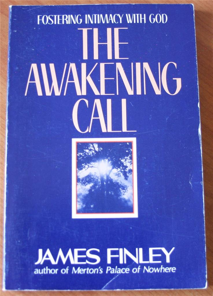 The Awakening Call: Fostering Intimacy With God James Finley