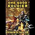 One Good Soldier: Tau Ceti, Book 3 Audiobook by Travis S. Taylor Narrated by William Dufris