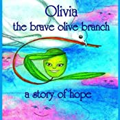 Olivia the Brave Olive Branch: A Story of Hope | [Amy Gramour]