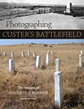 Photographing Custer s Battlefield: The Images of Kenneth F. Roahen