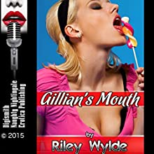 Gillian's Mouth: A Slut Wife Tale of Cuckolding (       UNABRIDGED) by Riley Wylde Narrated by Layla Dawn