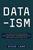 img - for Data-ism: The Revolution Transforming Decision Making, Consumer Behavior, and Almost Everything Else book / textbook / text book