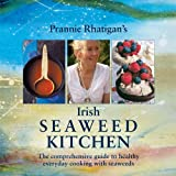 Irish Seaweed Kitchen: The Comprehensive Guide to Healthy Everyday Cooking with Seaweeds