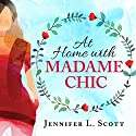 At Home with Madame Chic: Becoming a Connoisseur of Daily Life (       UNABRIDGED) by Jennifer L. Scott Narrated by Amy Rubinate