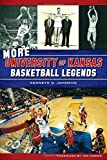img - for More University of Kansas Basketball Legends (Sports) book / textbook / text book