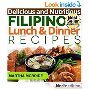 Delicious and Nutritious Filipino Lunch and Dinner Recipes: Affordable, Easy and Tasty Meals You Will Love (Bestselling Filipino Recipes)