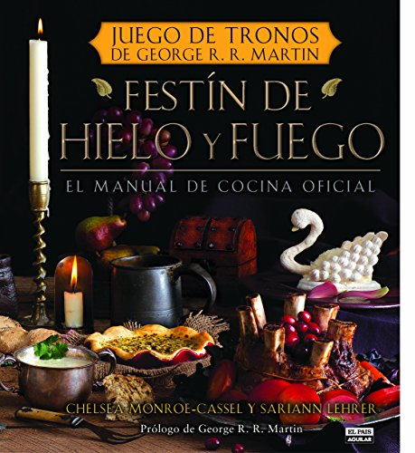 Festín de hielo y fuego: El manual oficial de cocina de Juego de Tronos de George R.R. Martin (GASTRONOMIA.)