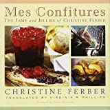 Mes Confitures: The Jams and Jellies of Christine Ferber ~ Christine Ferber