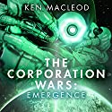 The Corporation Wars: Emergence Audiobook by Ken MacLeod Narrated by To Be Announced