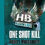 Henderson's Boys: One Shot Kill   Robert Muchamore