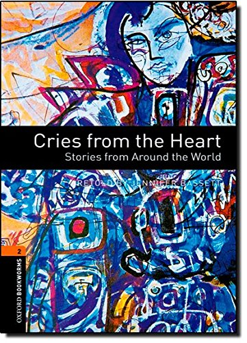 Oxford Bookworms Library: Stage 2: Cries from the Heart: Stories from Around the World: 700 Headwords (Oxford Bookworms ELT)