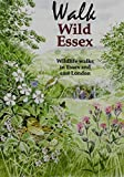 Walk Wild Essex: 50 Wildlife Walks in Essex and East London (Nature of Essex)