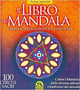 Il libro dei Mandala. Energia, meditazione e guarigione