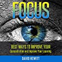Focus: Best Ways to Improve Your Concentration and Improve Your Learning Audiobook by David Hewitt Narrated by Martin James