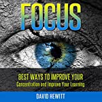Focus: Best Ways to Improve Your Concentration and Improve Your Learning | David Hewitt