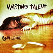 Wasting Talent (       UNABRIDGED) by Ryan Leone Narrated by Jeff Wiley