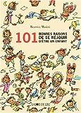 echange, troc Beatrice Masini, Anton Gionata-Ferrari - 101 Bonnes raisons d'être un enfant