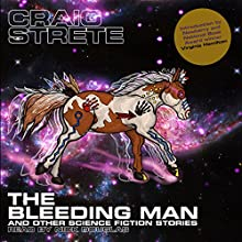 The Bleeding Man and Other Science Fiction Stories (       UNABRIDGED) by Craig Strete Narrated by Nick Douglas