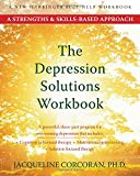The Depression Solutions Workbook: A Strengths and Skills-Based Approach (New Harbinger Self-Help Workbook)