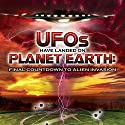 UFOs Have Landed on Planet Earth: Final Countdown to Alien Invasion Radio/TV Program by Lloyd Pye Narrated by Lloyd Pye