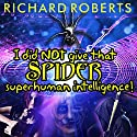 I Did NOT Give That Spider Superhuman Intelligence!: Please Don't Tell My Parents Series, Book 0 Audiobook by Richard Roberts Narrated by Emily Woo Zeller