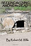 img - for Seeking the Living Among the Dead: The Passion Narrative Revisited by Robert M. Wills (2015-03-23) book / textbook / text book