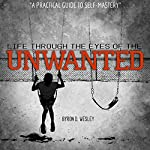 Unwanted: Life Through the Eyes of the Unwanted | Byron Wesley