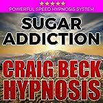 Sugar Addiction: Craig Beck Hypnosis | Craig Beck