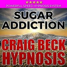 Sugar Addiction: Craig Beck Hypnosis Speech by Craig Beck Narrated by Craig Beck