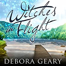 Witches in Flight: WitchLight Trilogy Series, Book 3 | Livre audio Auteur(s) : Debora Geary Narrateur(s) : Madeleine Lambert